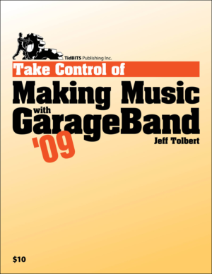 Take Control of Making Music with GarageBand '09
