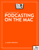 Take Control of Podcasting on the Mac