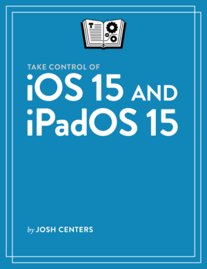 Take Control of iOS 15 and iPadOS 15 1.0 cover