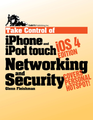 Take Control of iPhone and iPod touch Networking & Security, iOS 4 Edition