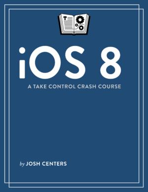 iOS 8: A Take Control Crash Course
